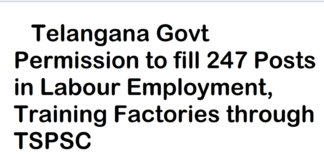 Telangana Govt Permission to fill 247 Posts in Labour Employment, Training Factories through TSPSC