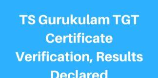 TS Gurukulam TGT Certificate Verification, Results Declared