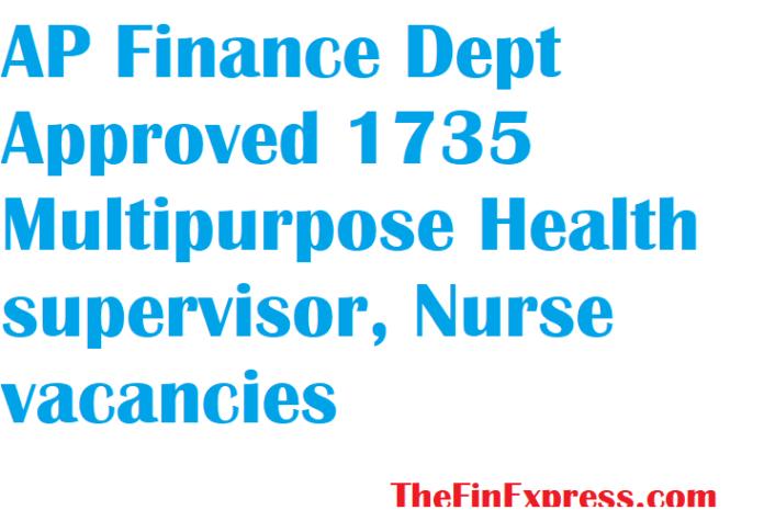 AP Finance Dept Approved 1735 Multipurpose Health supervisor, Nurse vacancies