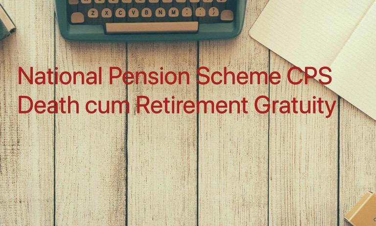 National Pension Scheme CPS Death cum Retirement Gratuity